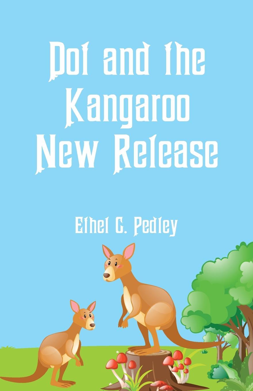 Ethel C. Pedley Dot and the Kangaroo New Release the dot