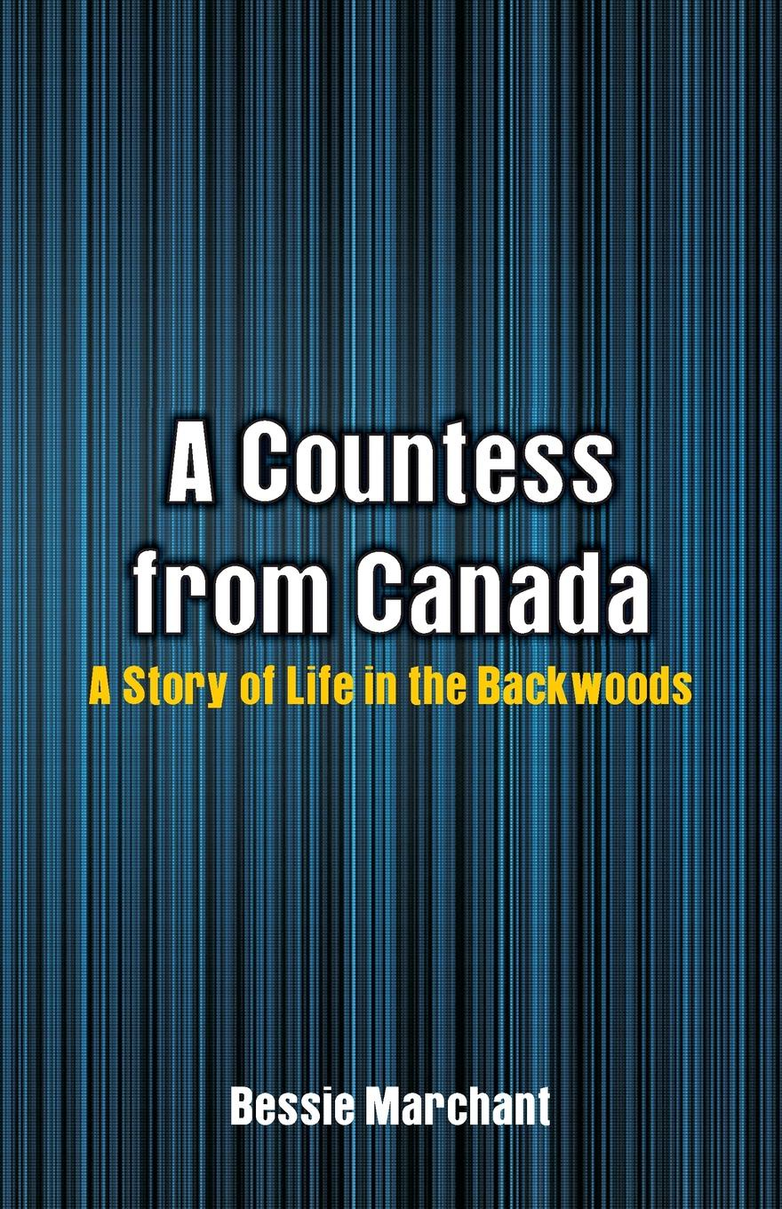Bessie Marchant A Countess from Canada. A Story of Life in the Backwoods rev j d speer the story of china in canada