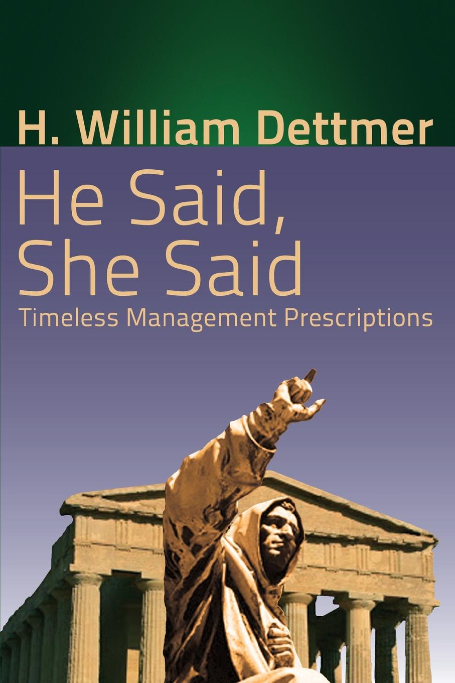 H. William Dettmer He Said, She Said. Timeless Management Prescriptions kelly e he said she said