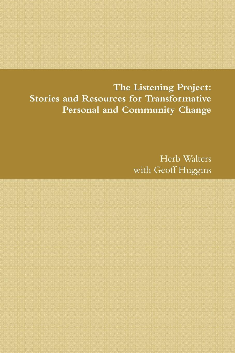 Herb Walters, Geoff Huggins The Listening Project. Stories and Resources for Transformative Personal and Community Change john piper breakthrough to creative change in communities of faith