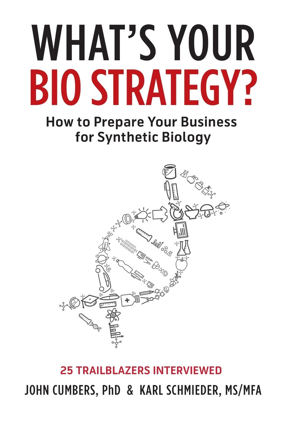 John Cumbers, Karl Schmieder What's Your Bio Strategy? How to Prepare Your Business for Synthetic Biology chiarabelli cristiano chemical synthetic biology