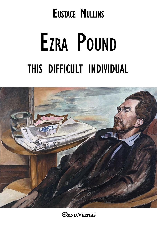 Eustace Clarence Mullins Ezra Pound. this difficult individual ezra pound
