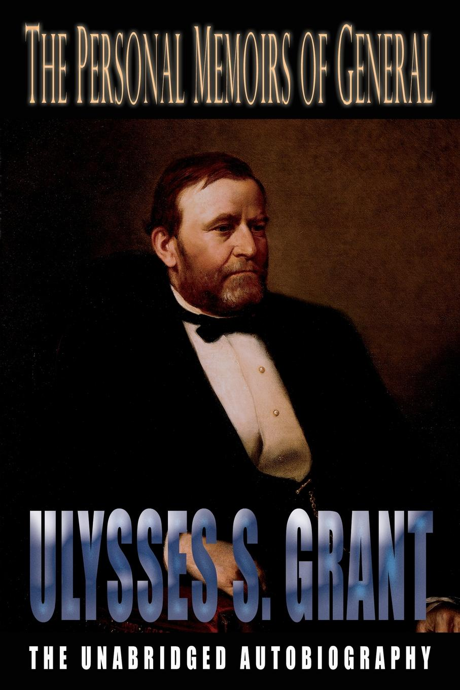 Ulysses S Grant The Personal Memoirs of General Ulysses S. Grant grant tavinor the art of videogames