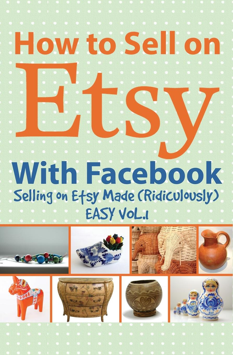 Charles Huff How to Sell on Etsy With Facebook the complete idiot s guide to selling your crafts on etsy