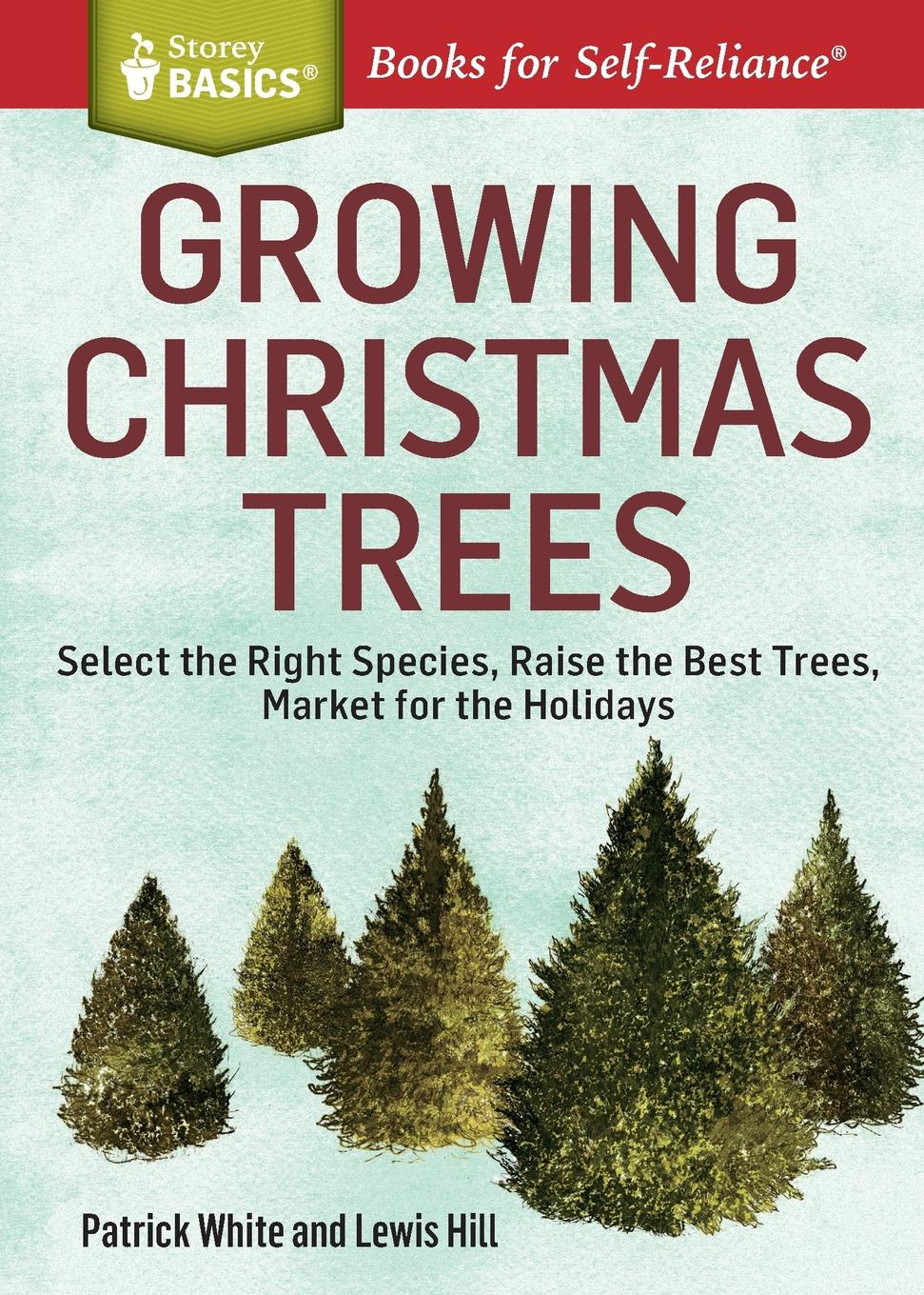 Фото - Patrick White Growing Christmas Trees. Select the Right Species, Raise the Best Trees, Market for the Holidays. A Storey BASICSA. Title mark kopecky managing manure how to store compost and use organic livestock wastes a storey basics title