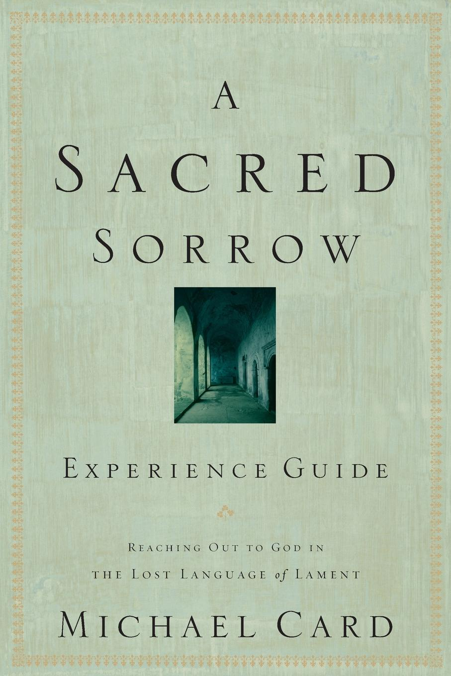 Michael Card A Sacred Sorrow Experience Guide john croiset patrick o connell devotion to the sacred heart of jesus how to practice the sacred heart devotion