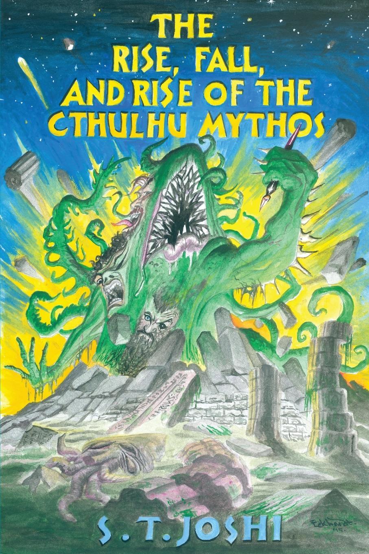 S. T. Joshi The Rise, Fall, and Rise of the Cthulhu Mythos mythos mythos meditation le printemps mystique