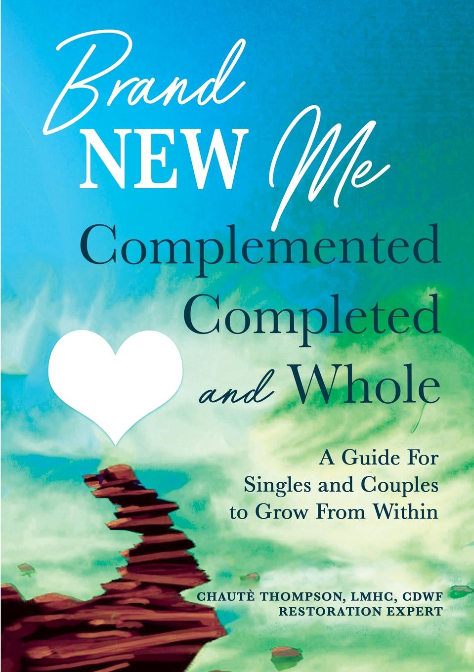 Chaute Thompson Brand New Me. Complemented, Completed and Whole: A Guide for Singles and Couples to Grow from Within can can the singles