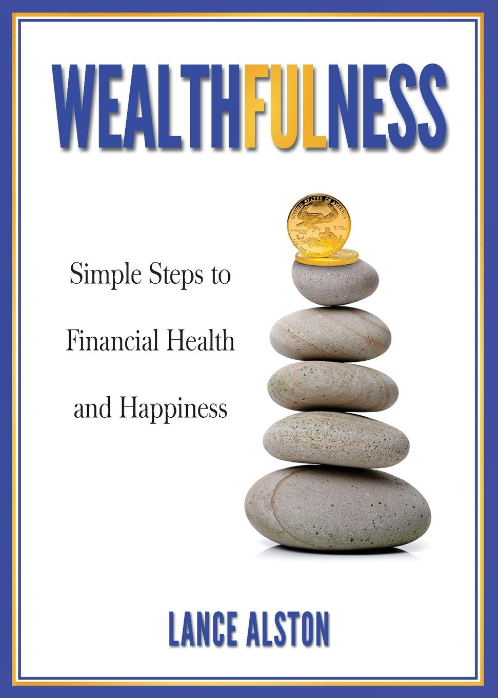 Wealthfulness. Simple Steps to Financial Health and Happiness