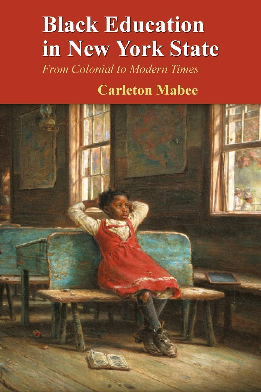 Carleton Mabee Black Education in New York State. From Colonial to Modern Times