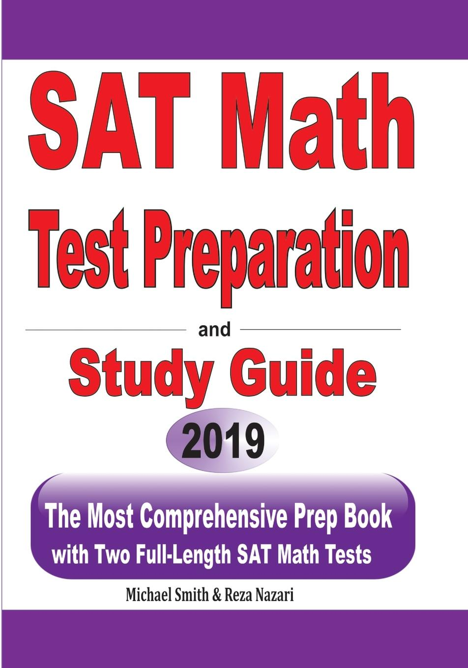 Michael Smith, Reza Nazari SAT Math Test Preparation and study guide. The Most Comprehensive Prep Book with Two Full-Length SAT Math Tests