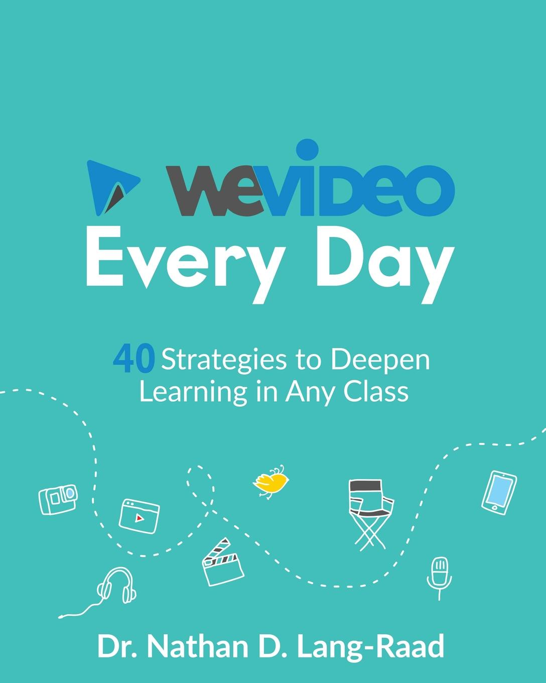 Nathan D. Lang-Raad WeVideo Every Day. 40 Strategies to Use Video in Every Class jal mehta learning that lasts challenging engaging and empowering students with deeper instruction