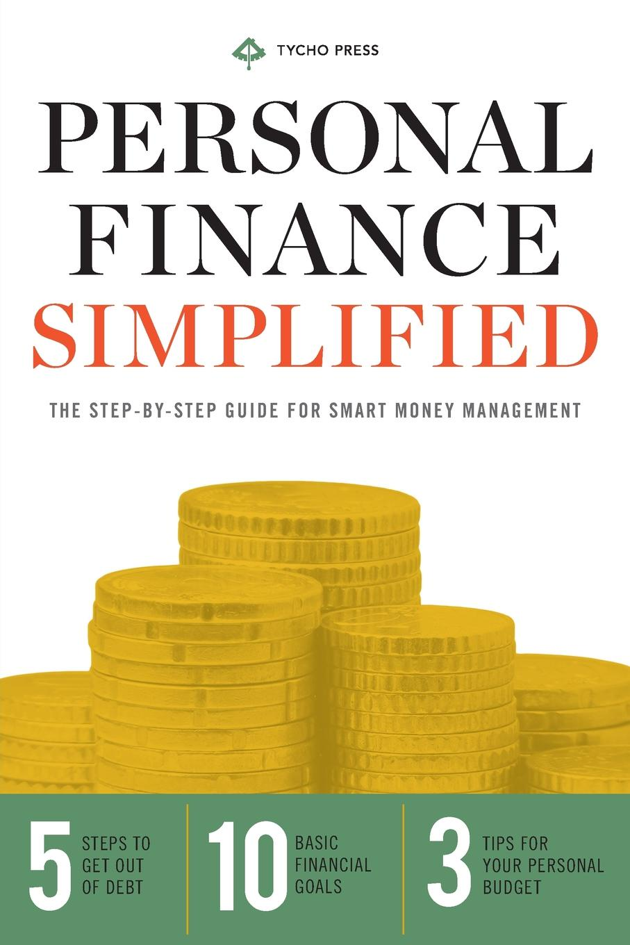 Tycho Press Personal Finance Simplified. The Step-By-Step Guide for Smart Money Management stanley kershman j put your debt on a diet a step by step guide to financial fitness