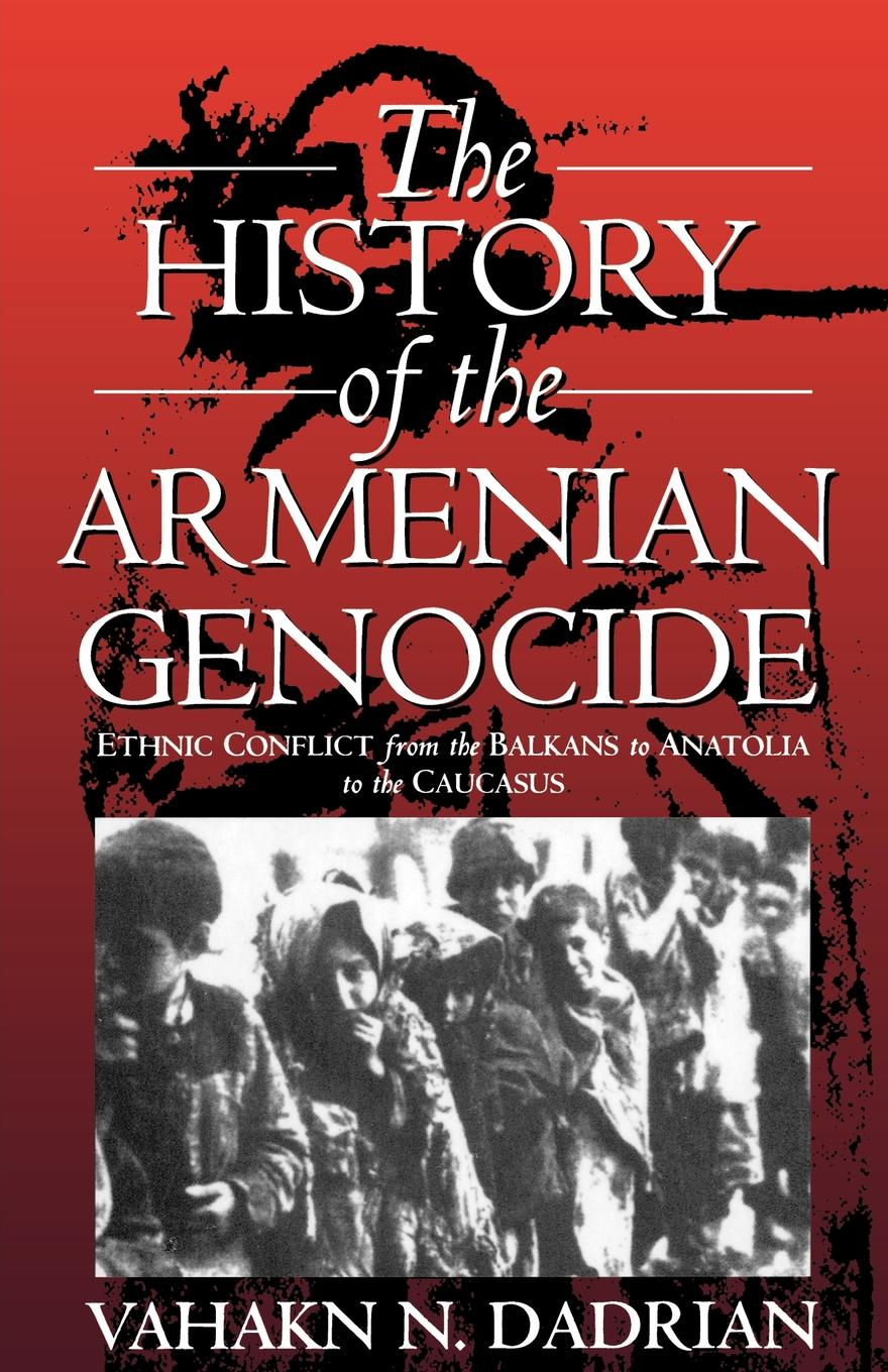 Vahakn N. Dadrian The History of the Armenian Genocide. Ethnic Conflict from the Balkans to Anatolia to the Caucasus франц бдоян franz bdoyan roots of armenian jazz