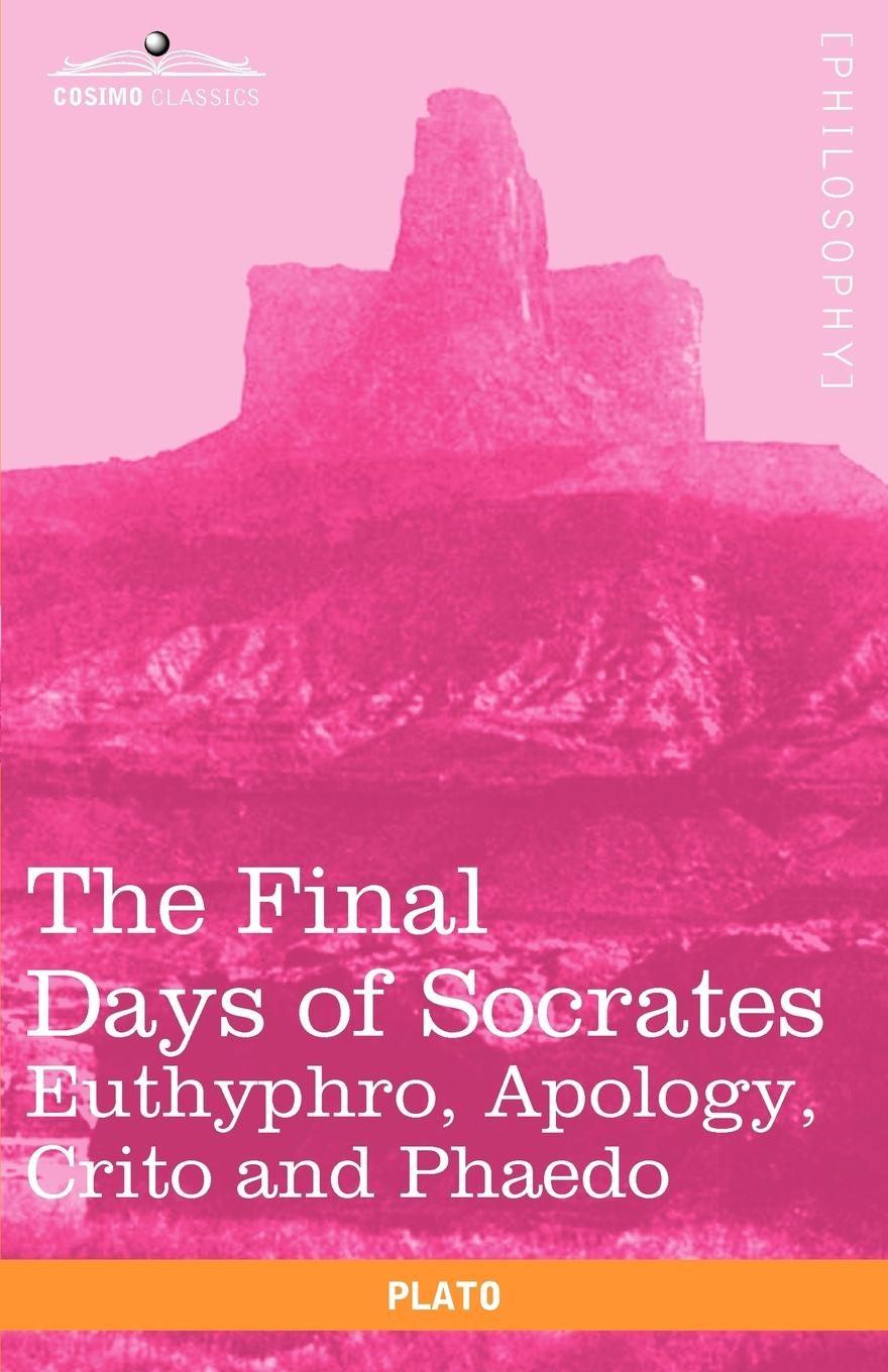 Plato, Benjamin Jowett The Final Days of Socrates. Euthyphro, Apology, Crito and Phaedo xenophon the memorable thoughts of socrates