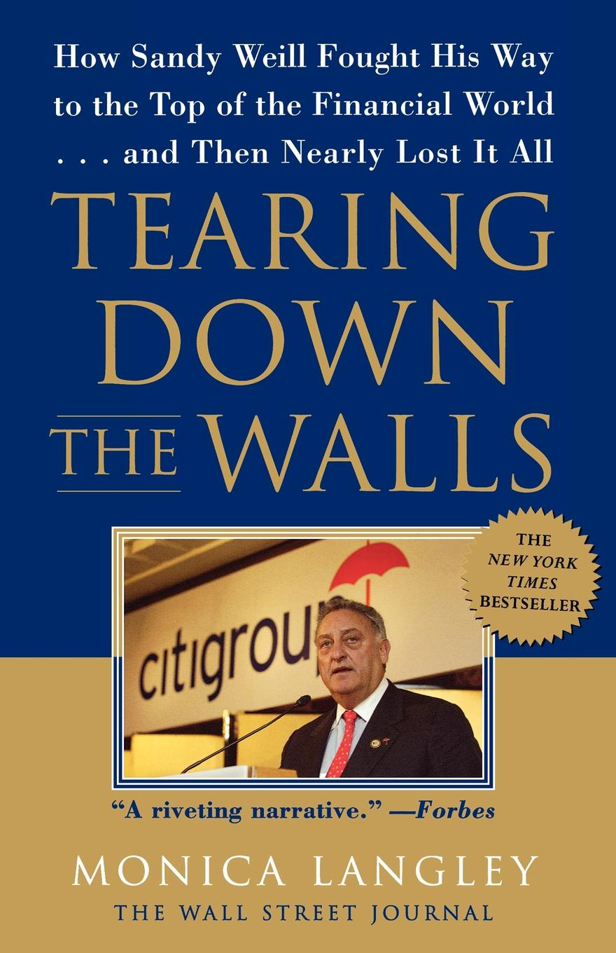 Фото - Monica Langley Tearing Down the Walls. How Sandy Weill Fought His Way to the Top of the Financial World...and Then Nearly Lost It All monica langley tearing down the walls how sandy weill fought his way to the top of the financial world and then nearly lost it all