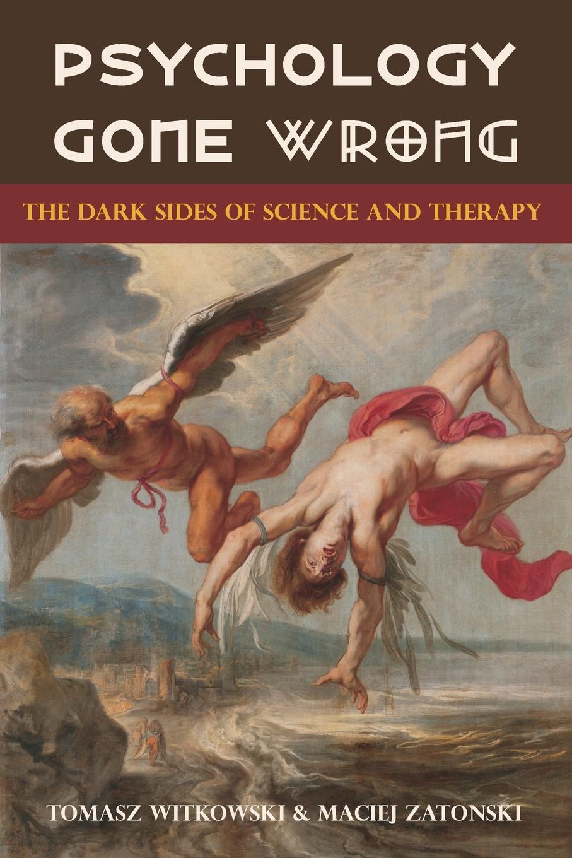 цены на Tomasz Witkowski, Maciej Zatonski Psychology Gone Wrong. The Dark Sides of Science and Therapy  в интернет-магазинах