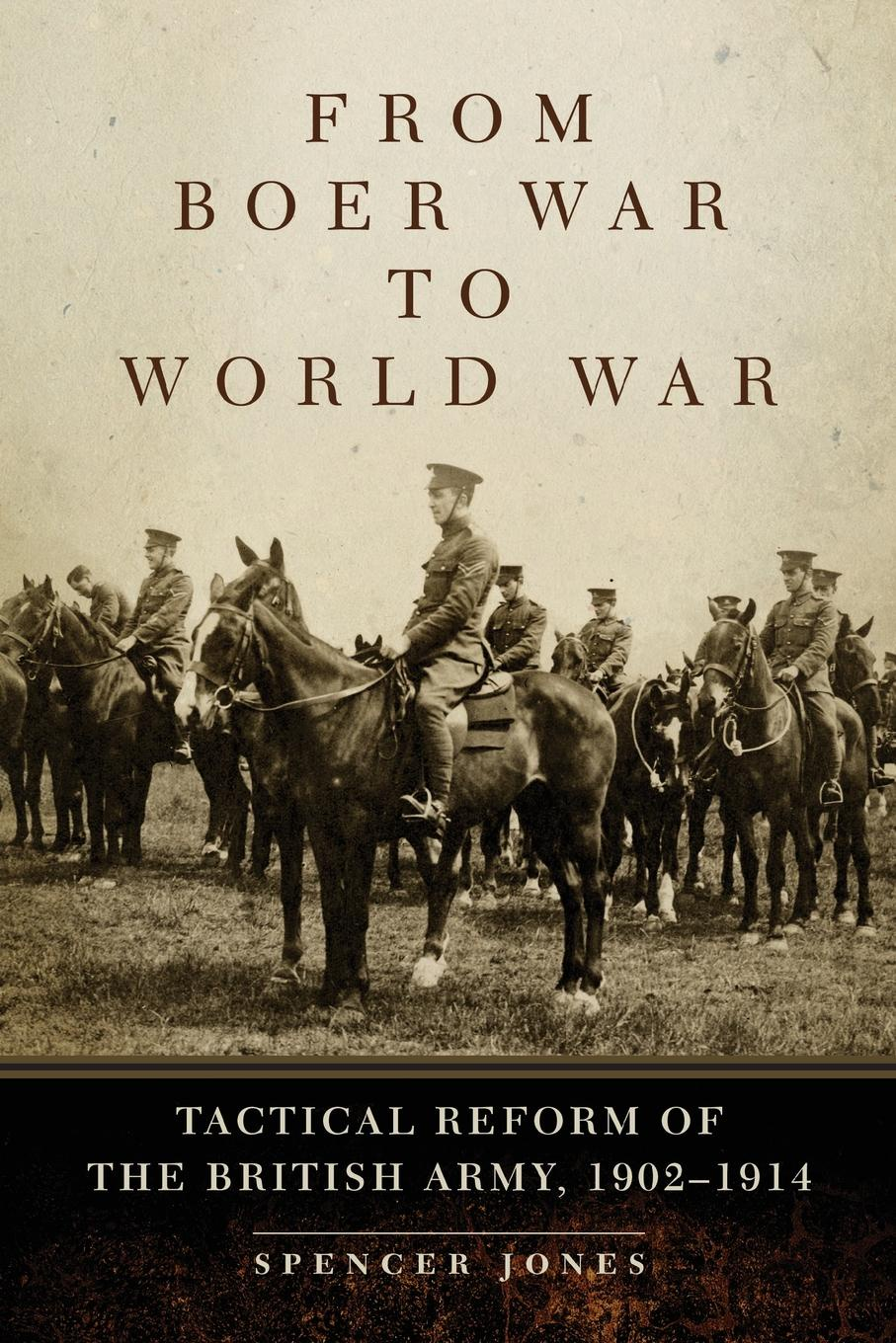 цена на Spencer Jones From Boer War to World War. Tactical Reform of the British Army, 1902-1914
