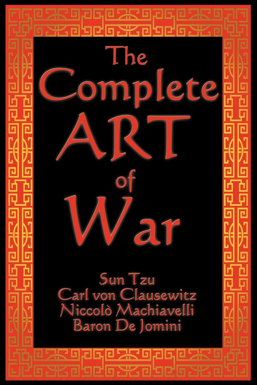 Sun Tzu, Carl Von Clausewitz, Niccolo Machiavelli The Complete Art of War the pity of war