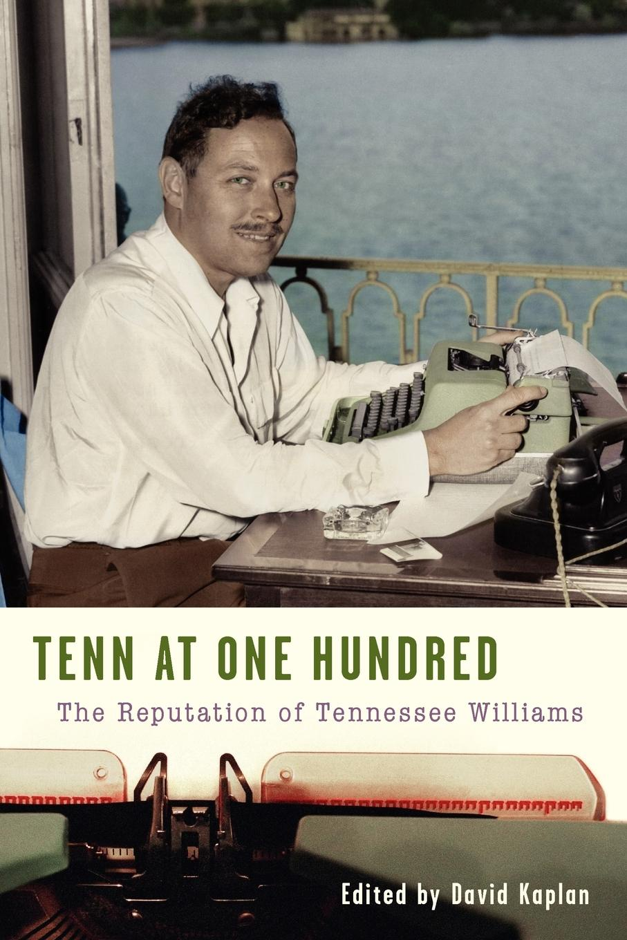 Tenn at One Hundred. The Reputation of Tennessee Williams david s broder behind the front page a candid look at how the news is made