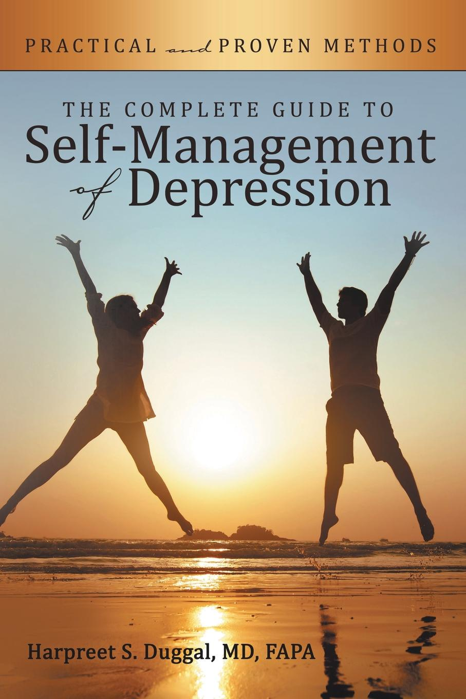 Harpreet S. Duggal MD FAPA The Complete Guide to Self-Management of Depression. Practical and Proven Methods kanchan ganda dentist s guide to medical conditions medications and complications