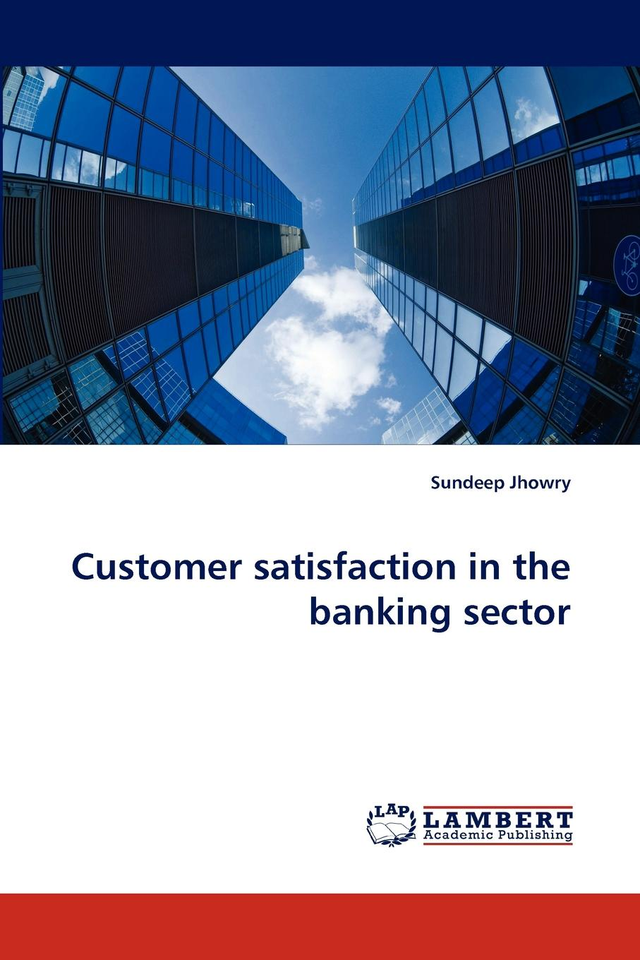 Sundeep Jhowry Customer Satisfaction in the Banking Sector thomas egner customer oriented and efficient account planning