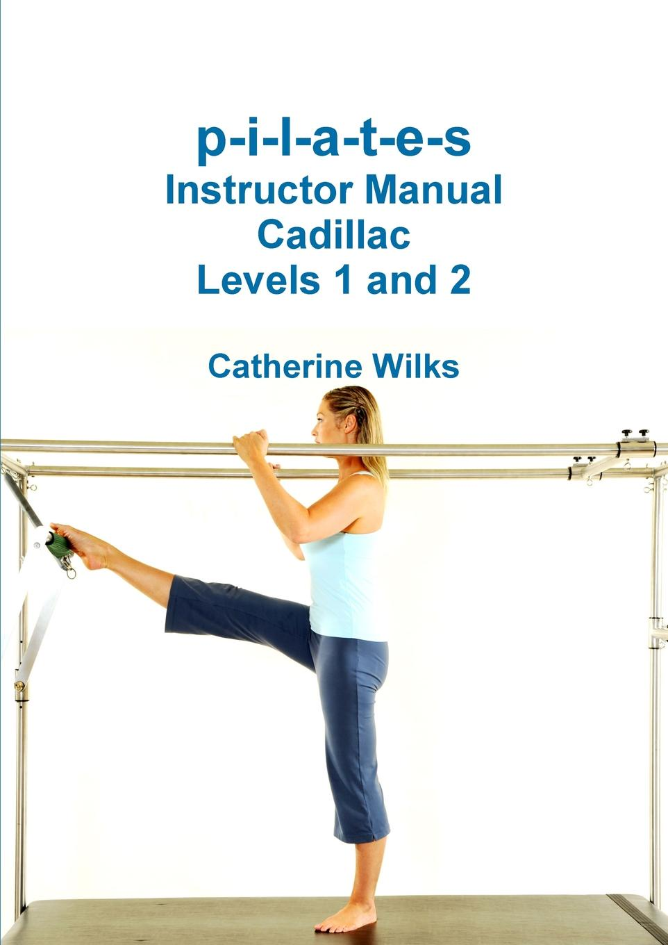 Catherine Wilks p-i-l-a-t-e-s Instructor Manual Cadillac Levels 1 and 2 t jones a guide to welsh part i