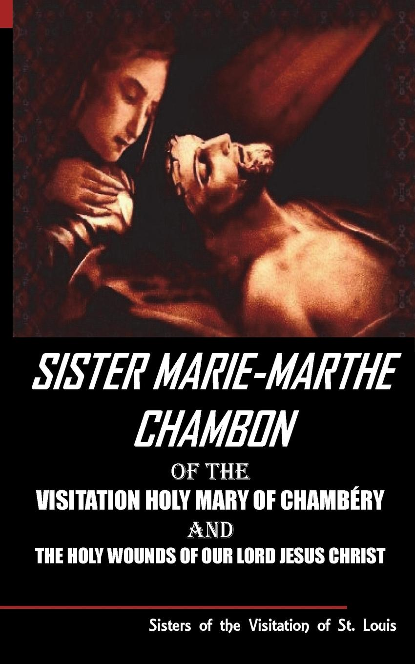 Sisters of the Visitation of St. Louis Sister Mary Martha Chambon of the Visitation Holy Mary of Chambery and the Holy Wounds of Our Lord Jesus Christ цена
