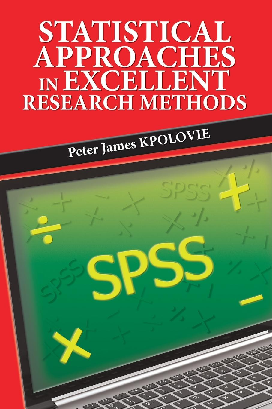 Peter James KPOLOVIE Statistical Approaches in Excellent Research Methods недорго, оригинальная цена