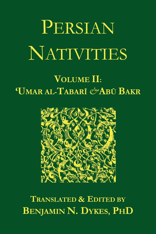 купить 'Umar Al-Tabari, Abu Bakr Al-Hasib, Benjamin N. Dykes Persian Nativities II. Umar Al-Tabari and Abu Bakr дешево