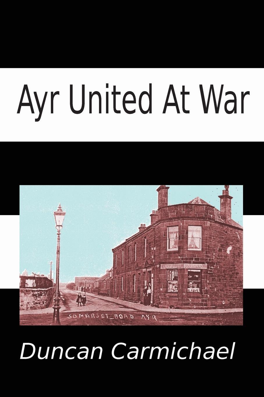 Duncan Carmichael Ayr United at War the pity of war