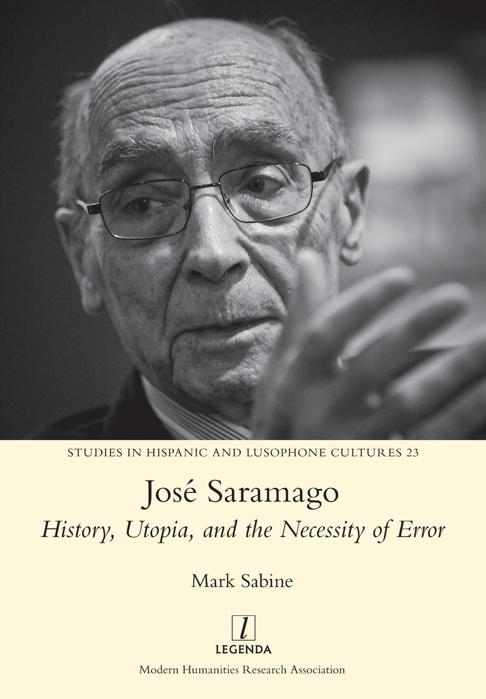 Mark Sabine Jose Saramago. History, Utopia, and the Necessity of Error jose saramago la balsa de piedra
