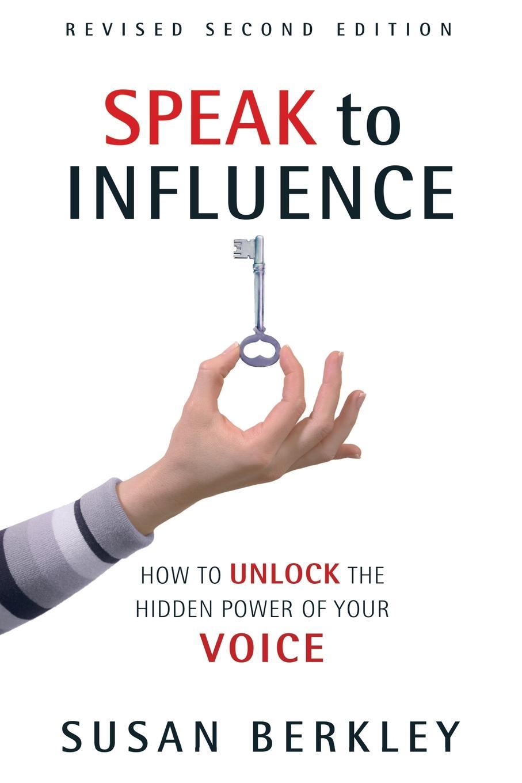 Susan Berkley Speak to Influence екатерина щавелева how to make a scientific speech практикум по развитию умений публичного выступления на английском языке