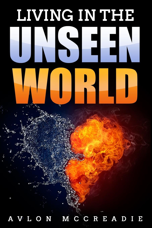 Avlon McCreadie Living in the Unseen World