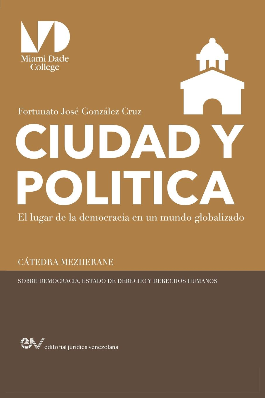 Fortunato J. GONZÁLEZ CRUZ CIUDAD Y POLITICA,. El lugar de la democracia en un mundo globalizado un ensayo sobre la politeia aristotelica rodolfo morales informe sobre el departamento de zacapa y guatemala lugar de los bosques