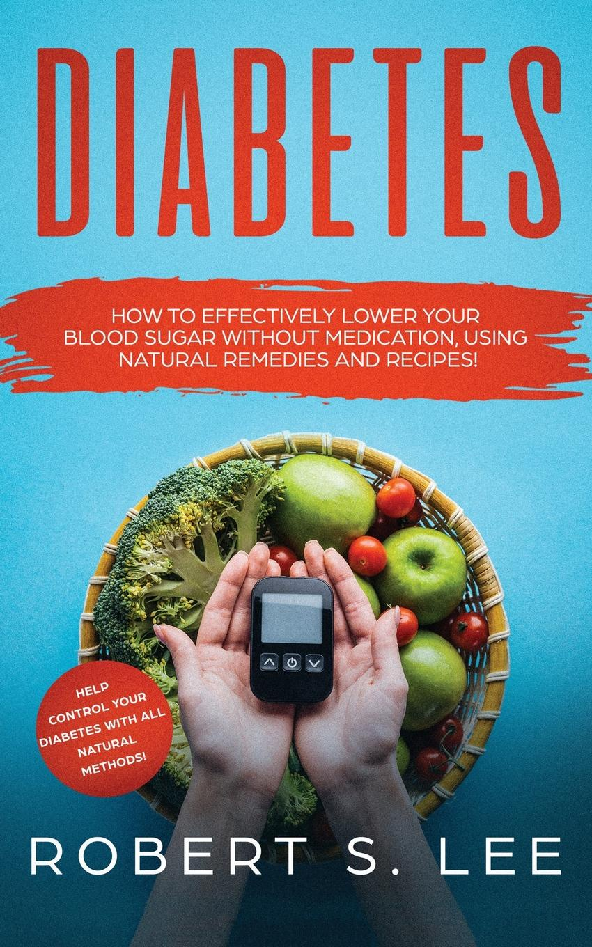 Diabetes. How to Effectively Lower Your Blood Sugar Without Medication, Using Natural Remedies and Recipes!