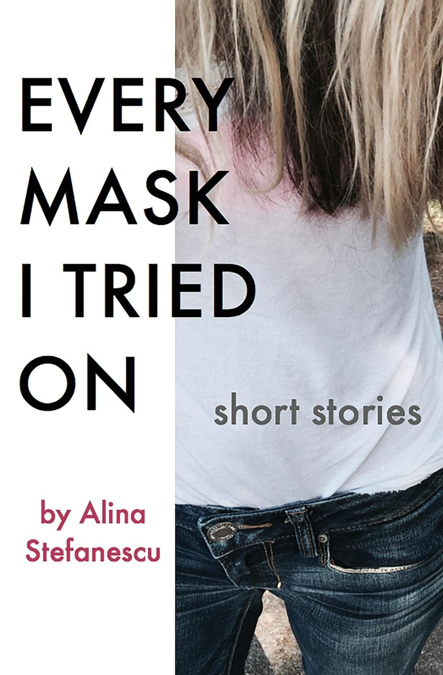 Alina Stefanescu Every Mask I Tried On. Stories the best of adam sharp