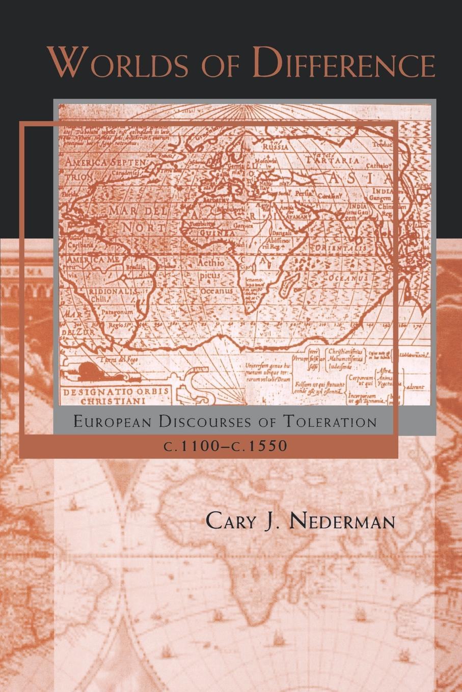 Cary J. Nederman Worlds of Difference. European Discourses of Toleration, C. 1100-1550 the crisis of religious toleration in imperial russia