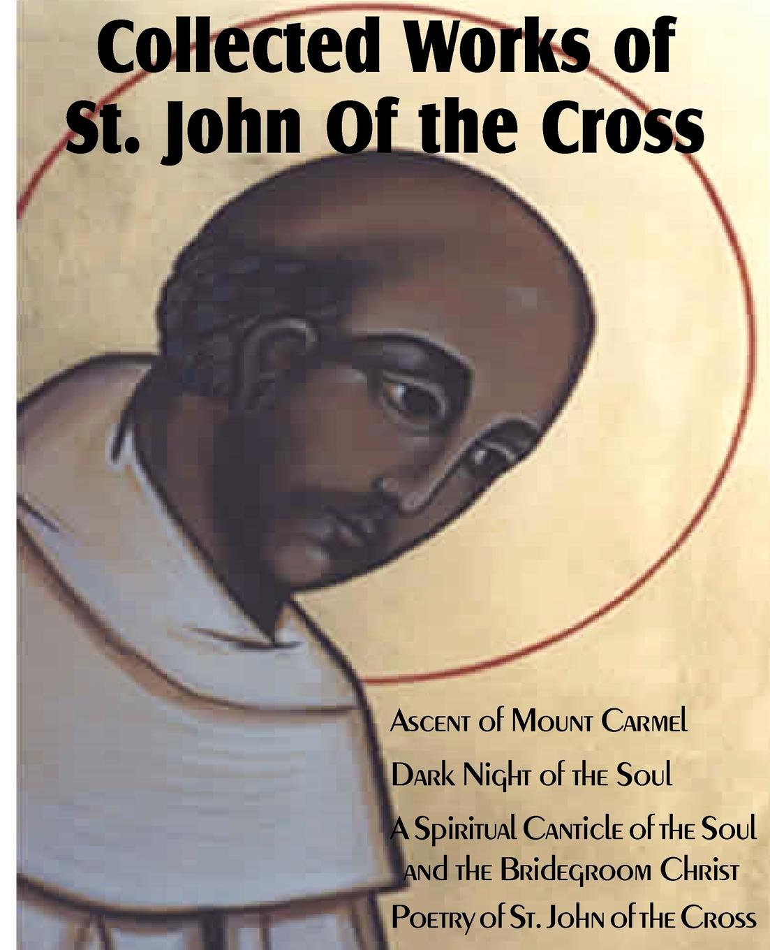 St John of the Cross Collected Works of St John of the Cross Ascent of Mount Carmel Dark Night of the Soul a Spiritual Canticle of the Soul and the Bridegroom Christ