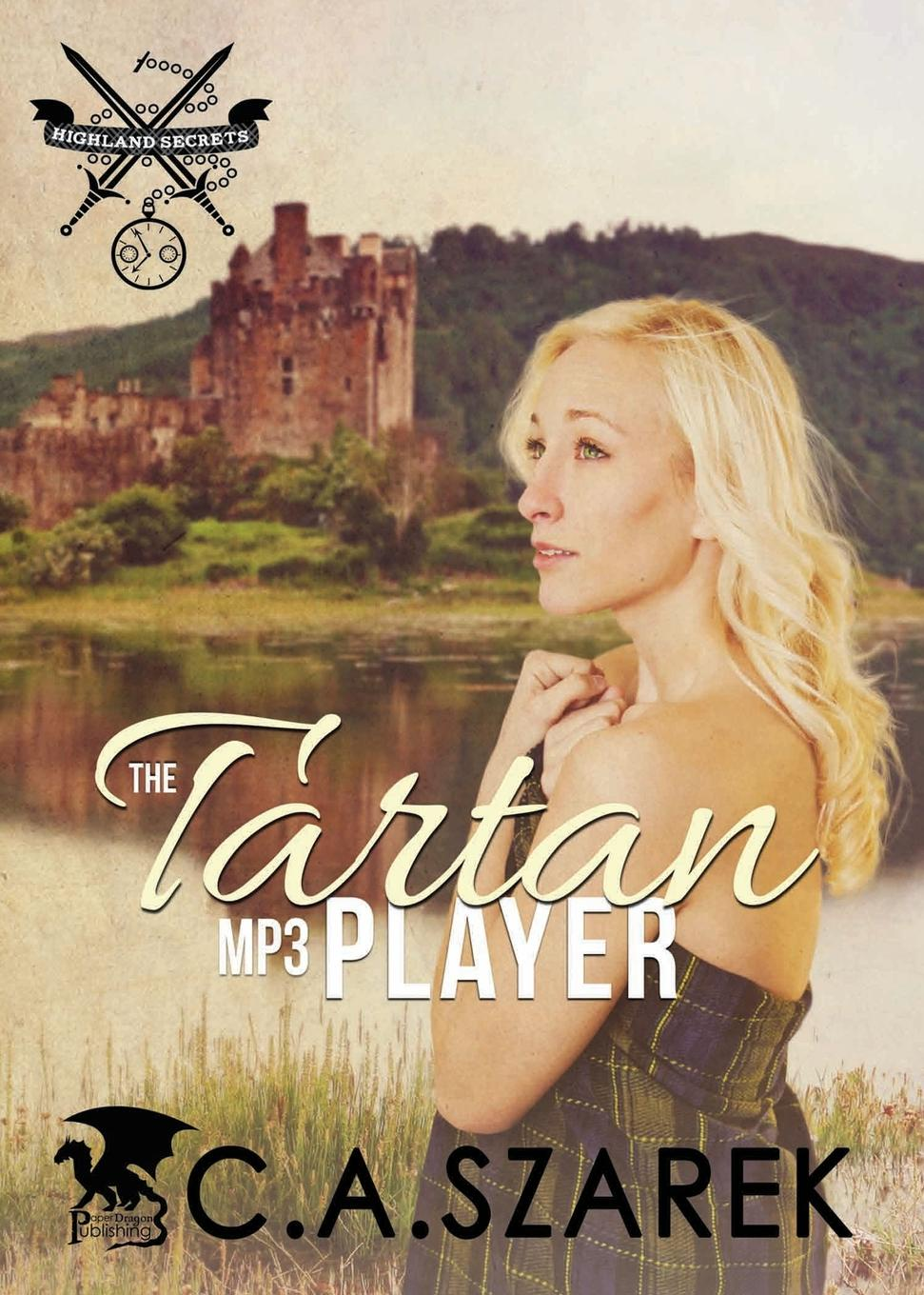 C.A. Szarek The Tartan MP3 Player. Highland Secrets Trilogy Book One