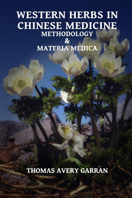 Thomas Avery Garran Western Herbs in Chinese Medicine. Methodology and Materia Medica