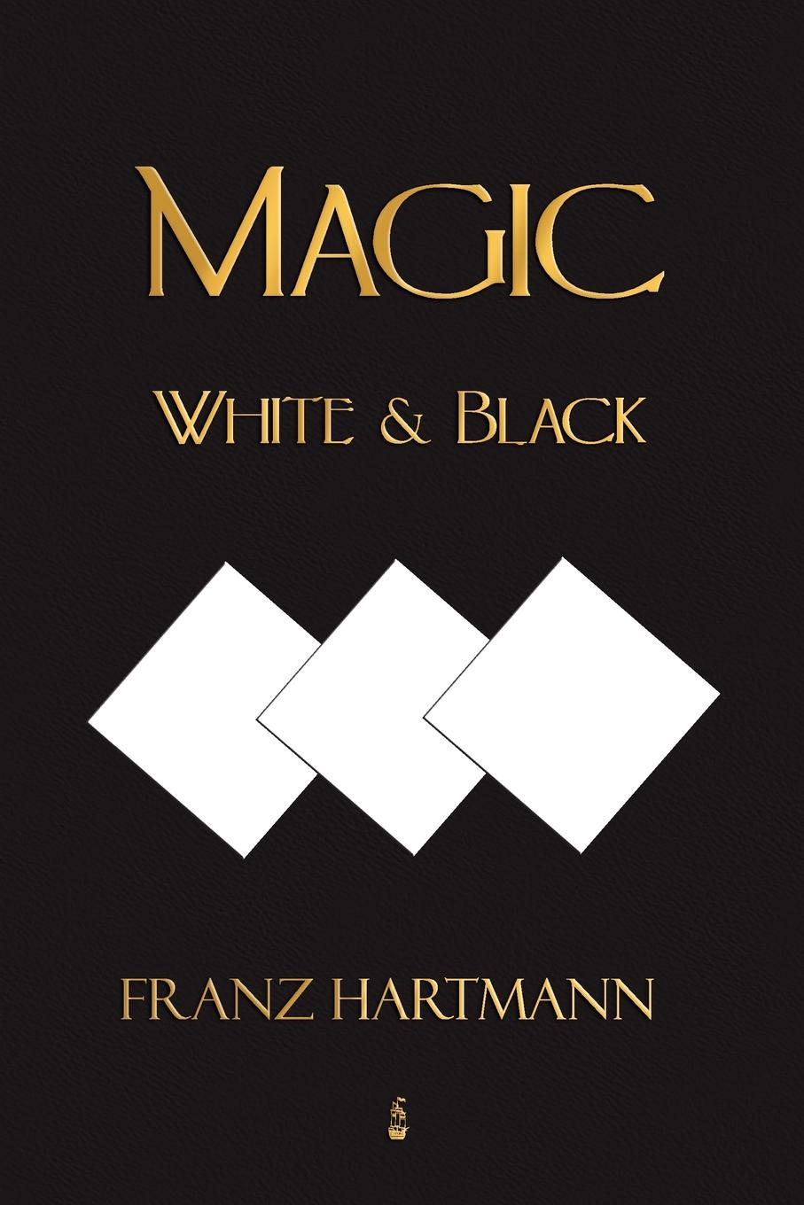 Franz Hartmann Magic, White and Black - Eighth American Edition lothar muller white magic the age of paper