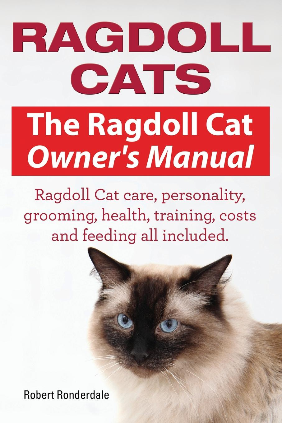 Фото - Ronderdale Robert Ragdoll Cats. The Ragdoll Cat Owners Manual. Ragdoll Cat care, personality, grooming, health, training, costs and feeding all included. ragdoll