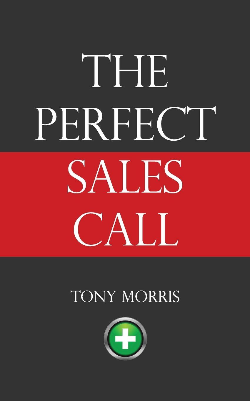 Tony Morris The Perfect Sales Call