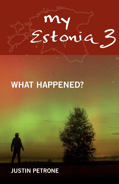 Justin Petrone My Estonia 3. What Happened?