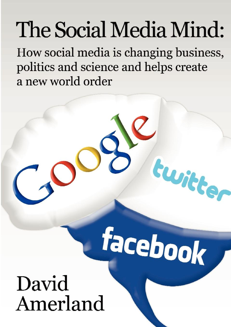 David Amerland The Social Media Mind. How Social Media Is Changing Business, Politics and Science and Helps Create a New World Order. b bahramian transition to a new world order what we leave behind for the next generation