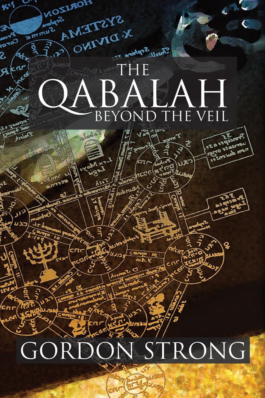 Gordon Strong The Qabalah. Beyond the Veil steven ashe qabalah of 50 gates