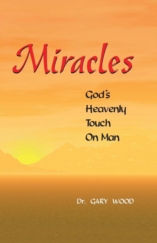 Gary L. Wood Miracles gary m douglas dain dr heer a megzavarason tul living beyond distraction hungarian