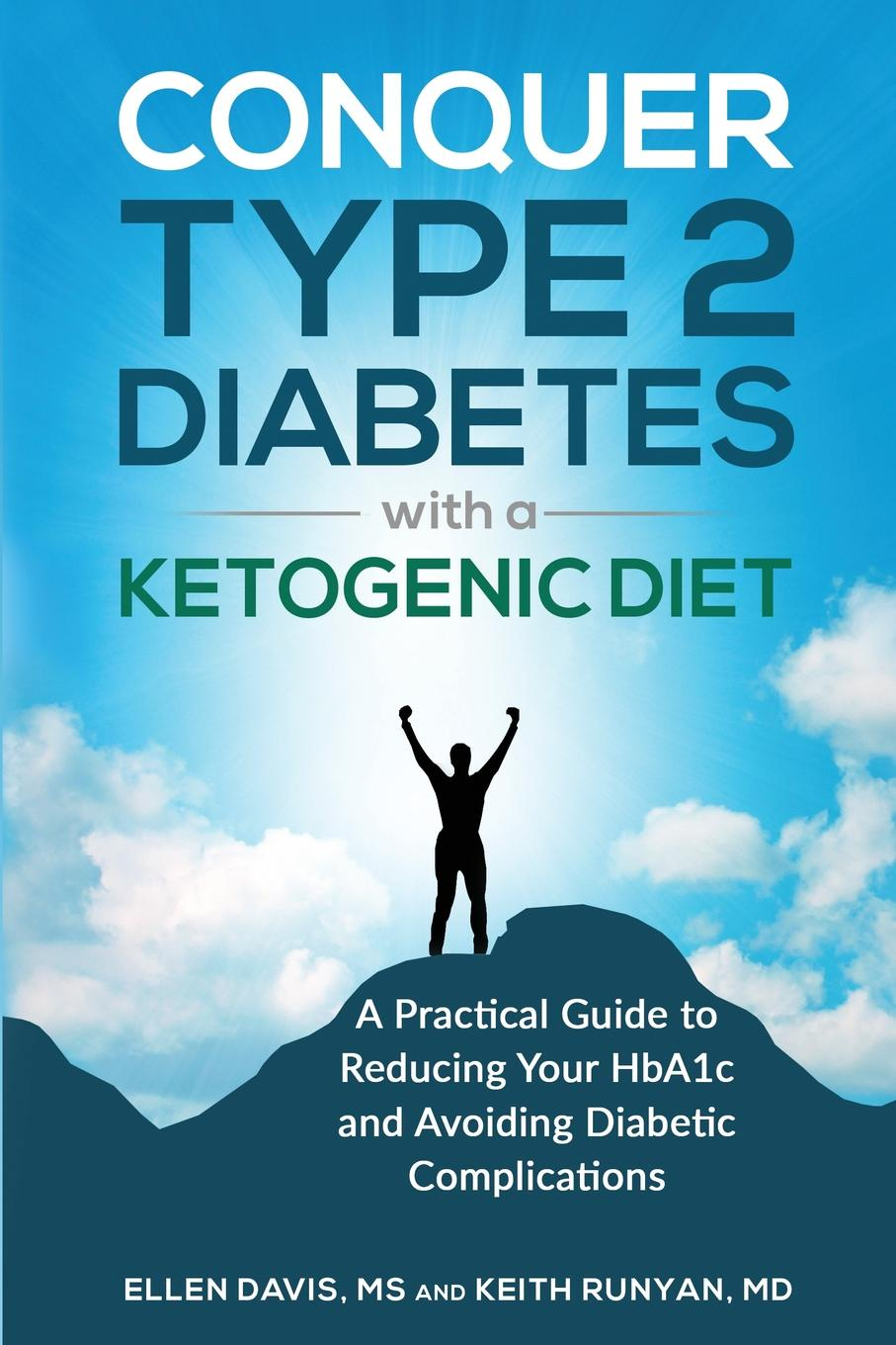 Ellen Davis, Keith Runyan Conquer Type 2 Diabetes with a Ketogenic Diet. A Practical Guide for Reducing Your HBA1c and Avoiding Diabetic Complications the reverse diabetes diet