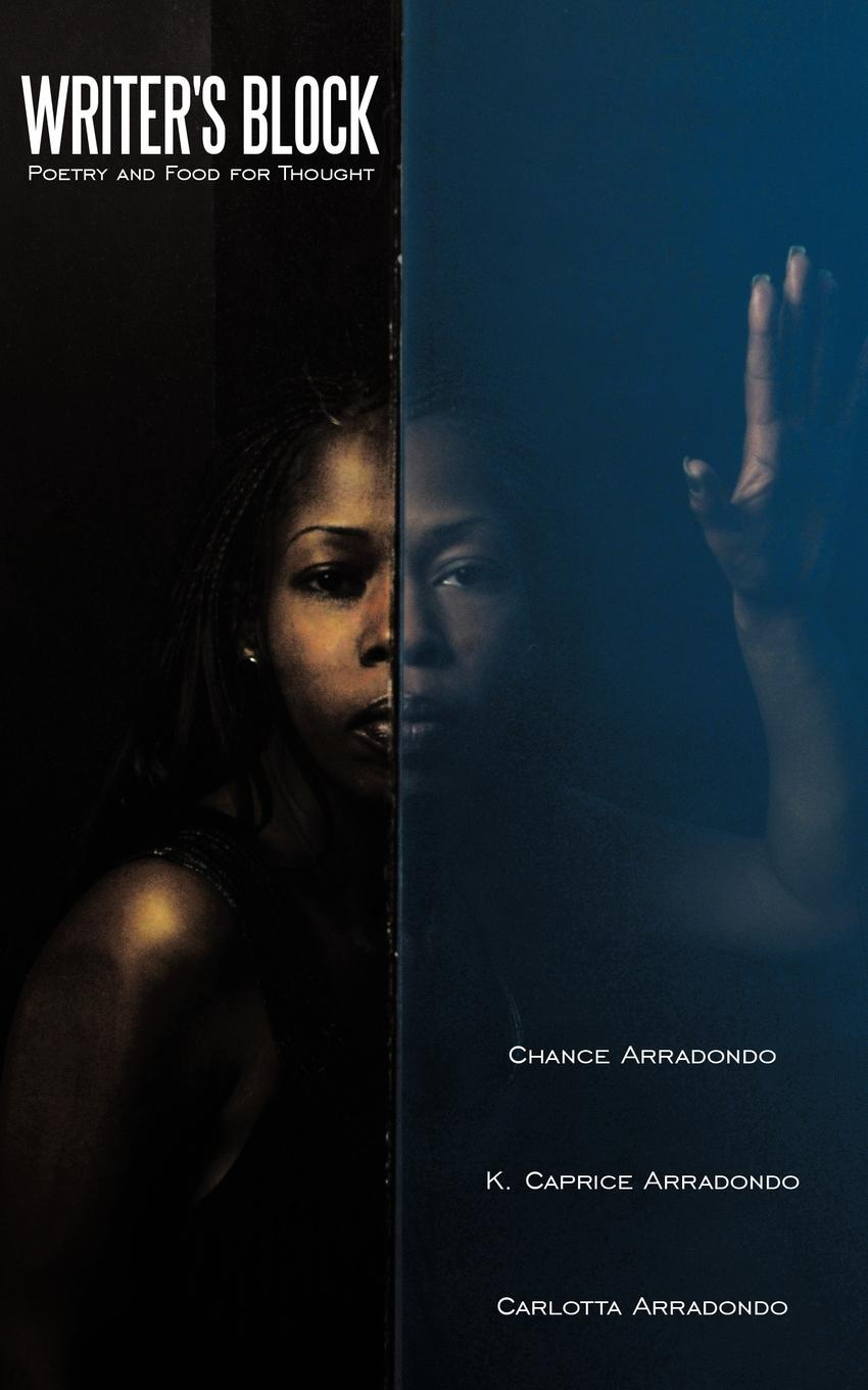 Arradondo Chance Arradondo, Caprice K. Carlotta Writers Block. Poetry and Food for Thought